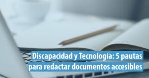 Discapacidad y Tecnologías: Pautas para redactar documentos accesibles